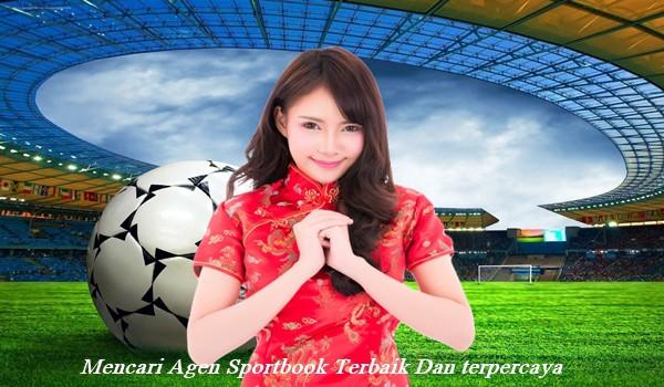 Mencari Agen Sportbook Terbaik Dan terpercaya